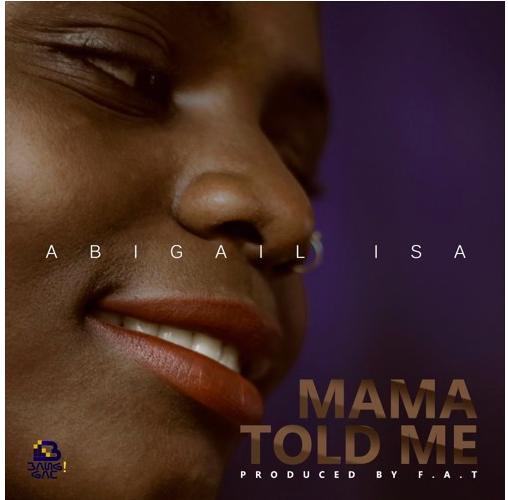 Abigail Isa – Mama told me