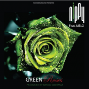 NIPPY – GREEN ROSES Ft MELO(Prod By BANGU)