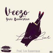Veezo – Liar Liar feat. Yaw Bannerman (Prod. Yaw Bannerman)
