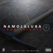Chub Heightz – Namolaluba (11-O-5) (Prod.By Tubz The Maestro)