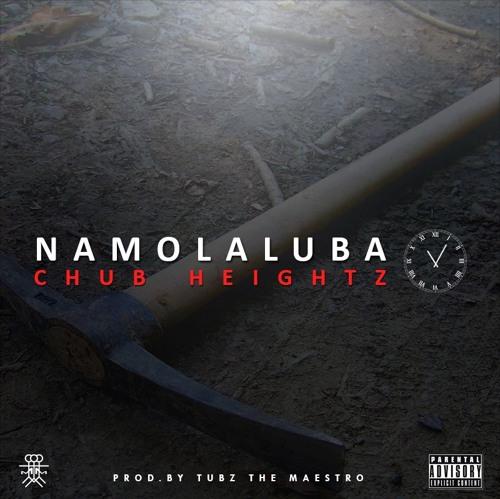 Chub Heightz – Namolaluba (11-O-5) (Prod.By Tubz The Maestro)