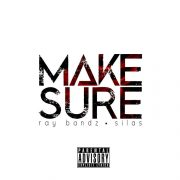 Ray Bandz & Silas –  Make Sure (explicit)
