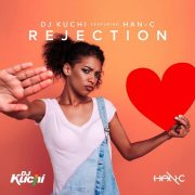Dj Kuchi Ft Han-C – Rejection (Lyric Video)
