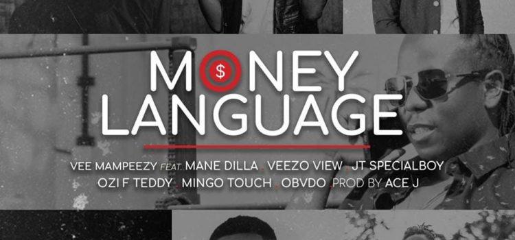 VEE MAMPEEZY – MONEY LANGUAGE FT. MINGO TOUCH x JT SPECIALBOY x OBVDO x VEEZO VIEW x OZI F TEDDY x MANE DILLA