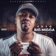 Soso feat ft. CooX & Tswex – Big Nigga (New Music)