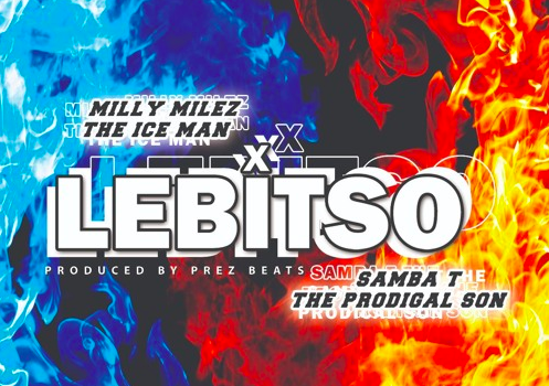 MILLY MILEZ THE ICEMAN FT SAMBA-T THE PRODIGAL SON – LEBITSO