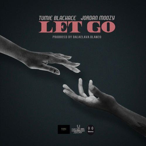 Tumie Blackace Ft Jordan MoOzy – Let Go (Prod. Balaclava Blanco)