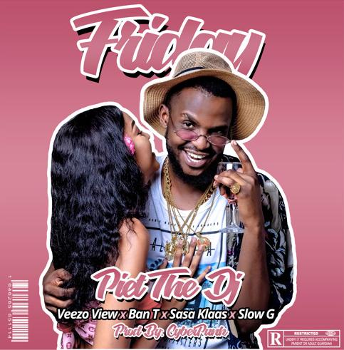 Piet The DJ – Friday Ft Veezo View, Ban T, Sasa Klaas & Slow G (Prod By CyberPunk)
