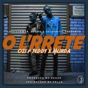 Ozi F Teddy & Murda's 'O L'RRrete' is OUT