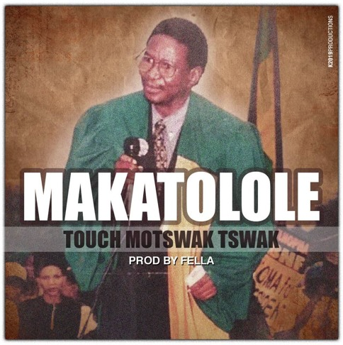 Play Touch Motswak's tribute to 'MAKATOLOLE' (Prod. By @FellaOnTheBeat