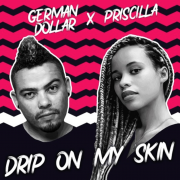 German Dollar & Priscilla – Drip On My Skin