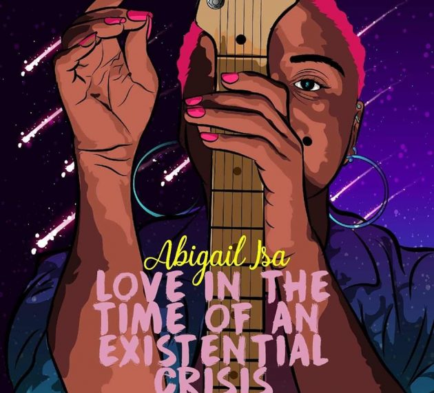 Stream Abigail Isa – 'Love in the Time of an Existential Crisis'
