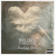 Play Maxx Tokeyo feat Yves St Guan in 'Drinking Alone'