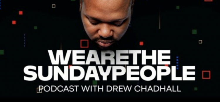 """Drew Chadhall's """"We Are The Sunday People"""" Season 1, Episode 2 is out"""