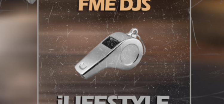 FME DJs – iLifestyle Ft Lord T