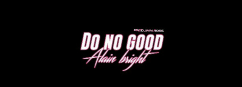 Stream Alain Bright's 'Do No Good' Prod. Jim Ross