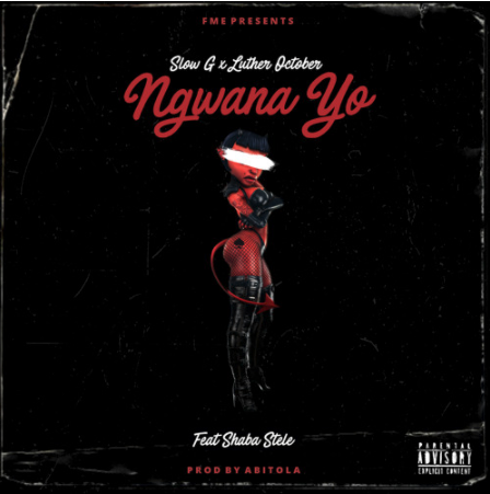 Stream FME Artits' Slow G x Luther October's 'Ngwana Yo' Ft Shaba Stele