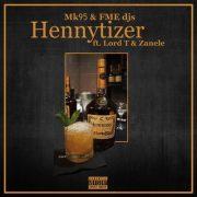 MK95 & FME DJs – Hennytizer (Feat Lord T & Zanele)