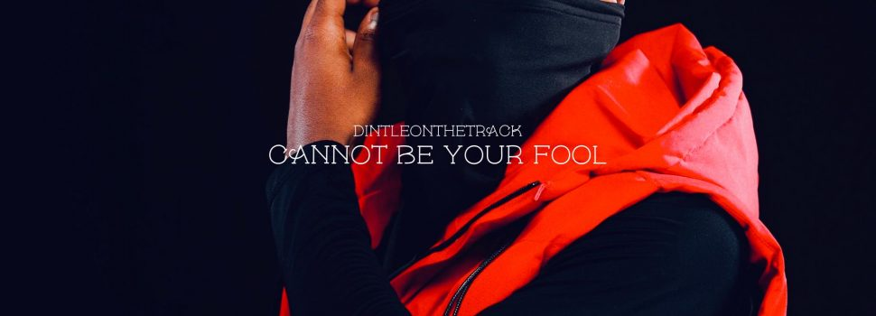 """Stream DintleOnTheTrack's late single – """"Cannot Be Your Fool"""""""