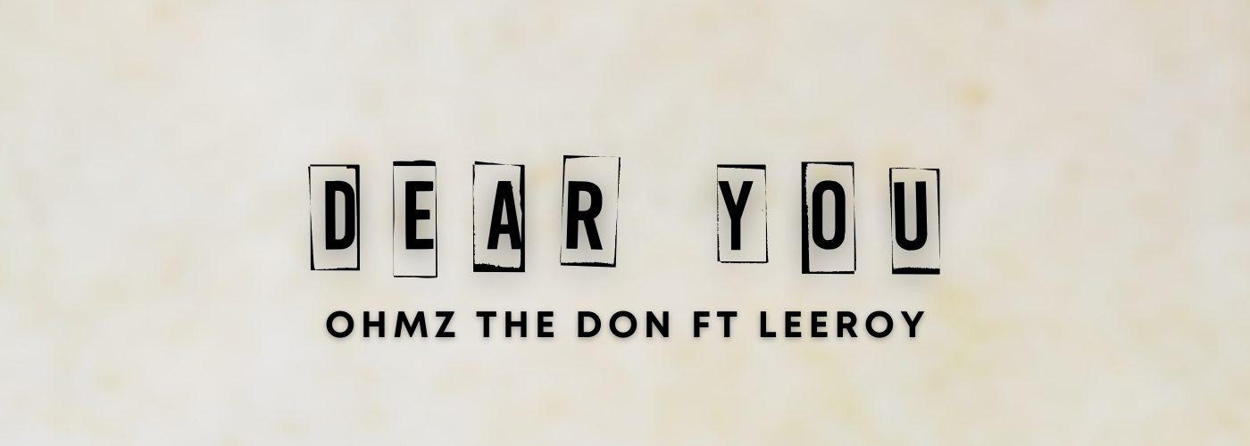 Stream Ohmz The Don ft Leeroy – 'Dear You
